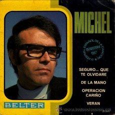 Discos de vinilo: MICHEL ··· SEGURO… QUE TE OLVIDARE / DE LA MANO / OPERACIÓN CARIÑO / VERAN - (EP 45 RPM). Lote 25166639