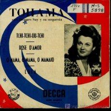 Discos de vinilo: TOHAMA CON JACQUES SAY - TCHI-TCHI-OU-TCHI / ROSE D'AMOUR / O MAMA, O MAMA, O MAMAIO / LOLA- EP196?. Lote 24921340