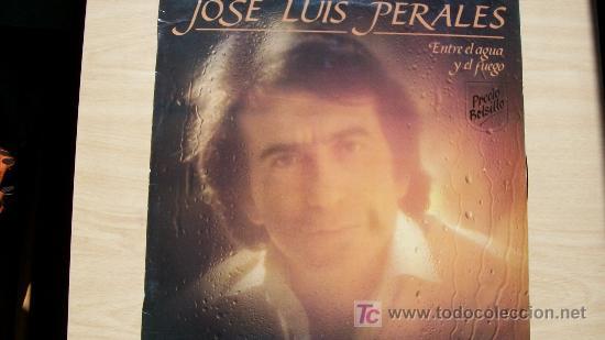 JOSE LUIS PERALES-ENTRE EL AGUA Y EL FUEGO-LP 1982- (Música - Discos - LP Vinilo - Solistas Españoles de los 70 a la actualidad)