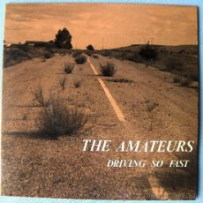 Discos de vinilo: THE AMATEURS - DRIVING SO FAST - ROMILAR D RECORDS 1991 - PRODUC. FINO ONOYARTE (ENEMIGOS). Lote 19255239