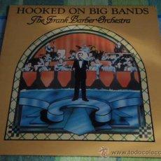Discos de vinilo: THE FRANK BARBER ORCHESTRA (HOOKED ON BIG BANDS) 'GLEN MILLER,BENNY GOODMAN,LOUIS ARMSTRONG,...'. Lote 19509041