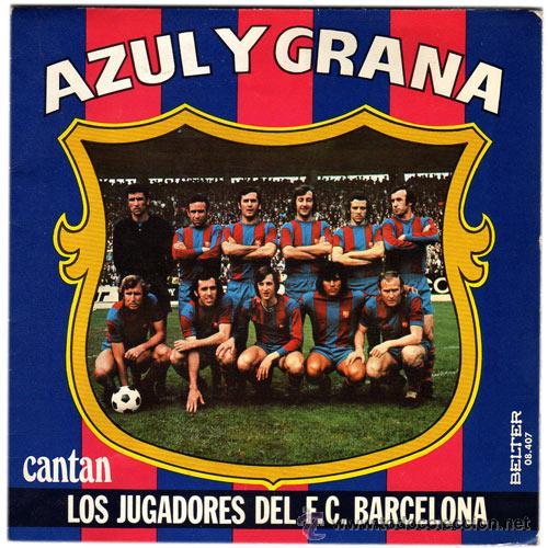 JUGADORES DEL C.F. BARCELONA - AZUL Y GRANA – SG SPAIN 1974 – BELTER 08407 (Música - Discos de Vinilo - EPs - Cantautores Españoles)
