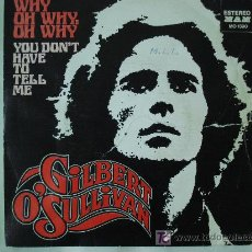 Discos de vinilo: GILBERT O´SULLIVAN / WHY , OH WHY , OH WHY. Lote 19804186