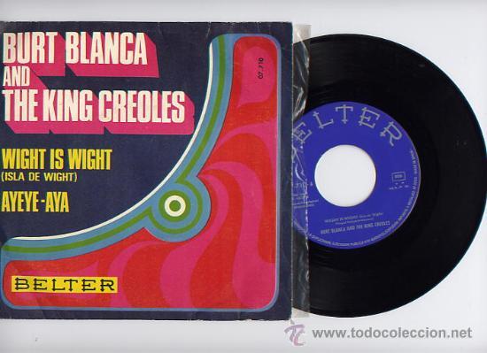 BURT BLANCA AND THE KING CREOLES.45 RPM. WIGHT IS WIGHT + AYEYE-AYA,BELTER AÑO 1970 segunda mano
