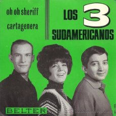 Discos de vinilo: LOS 3 SUDAMERICANOS - CARTAGENERA / OH, OH SHERIFF - 1965 (EXCELENTE ESTADO). Lote 26595632