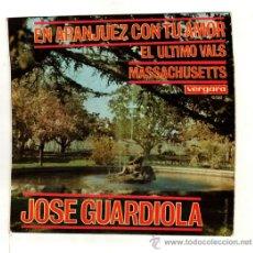 Discos de vinilo: UXV JOSE GUARDIOLA SINGLE VINILO 45 RPM 1967 EN ARANJUEZ CON TU AMOR MASSACHUSETTS ULTIMO VALS . Lote 24383060