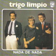 Discos de vinilo: TRIGO LIMPIO-NADA DE NADA + COMO LA GLORIA SINGLE 1984 SPAIN. Lote 182959185
