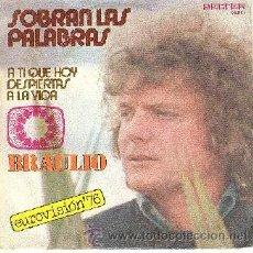 Discos de vinilo: BRAULIO EUROVISIÓN 1976 45 RPM SOBRAN LAS PALABRAS - A TI QUE HOY DESPIERTAS A LA VIDA. Lote 26292647