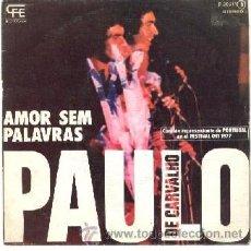 Discos de vinilo: PAULO DE CARVAHLO OTI 1977 45 RPM AMOR SEM PALAVRAS - UNA CANTIGA DE AMOR. Lote 26292648