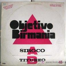 Discos de vinilo: OBJETIVO BIRMANIA - SIROCO / TITUBEO - MAXI WEA 1985 (PROMO) BPY. Lote 26495582