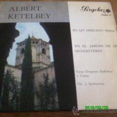 Discos de vinilo: ALBERT KETELBEY.- EN UN MERCADO PERSA-EN EL JARDIN DE UN MONASTERIO.. DIR, JESUS ETCHEVERRY. Lote 20301618