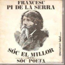 Discos de vinilo: SINGLE CATALÀ : FRANCESÇ PI DE LA SERRA - SOC EL MILLOR . Lote 25880482