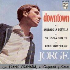 Discos de vinilo: JORGE // DOWNTOWN - BAILEMOS LA BOSTELLA - VENECIA SIN TI - REACH OUT FOR ME // EP 1965. Lote 27095094