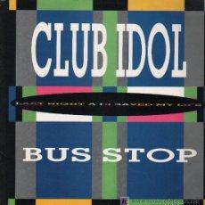 Discos de vinilo: CLUB IDOL - BUS STOP / LAST NIGHT A DJ SAVED MY LIFE - MAXISINGLE 1990. Lote 23327668