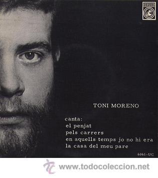 TONI MORENO - EL PENJAT / EN AQUELLS TEMPS JO NO HI ERA Y 2 TEMAS + EP CONCENTRIC, 1968 - NOVA CANÇÓ (Música - Discos de Vinilo - EPs - Cantautores Españoles)