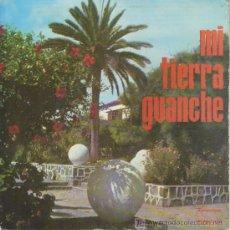 Discos de vinilo: MI TIERRA GUANCHE. LOS HUARACHEROS. MUSICA CANARIA.FOLKLORE.. Lote 26086795