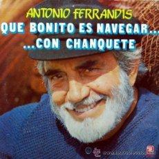 Discos de vinilo: ANTONIO FERRANDIS - (CHANQUETE) - QUÉ BONITO ES NAVEGAR... CON CHANQUETE - LP, 1982. Lote 25725106
