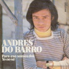 Dischi in vinile: ANDRES DO BARRO -- PARA ESO SOMOS DOS -- YO NO SE -- SG 1974. Lote 26834200