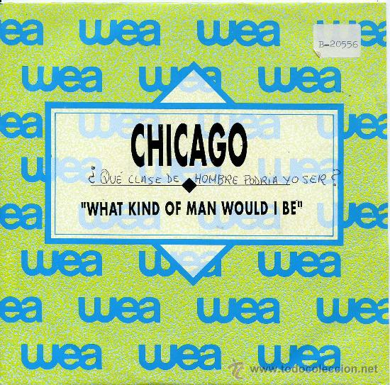 CHICAGO / WHAT KIND OF MAN WOULD I BE - WHAT KIND OF MAN WOULD I BE (SINGLE 1989) (Música - Discos de Vinilo - Singles - Pop - Rock Extranjero de los 80)