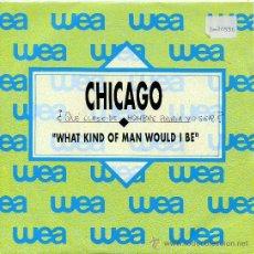 Disques de vinyle: CHICAGO / WHAT KIND OF MAN WOULD I BE - WHAT KIND OF MAN WOULD I BE (SINGLE 1989). Lote 21517842