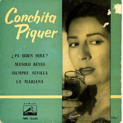 CONCHITA PIQUER. PA QUIEN SERA, MANOLO REYES, SIEMPRE SEVILLA, LA MARIANA (Música - Discos - Singles Vinilo - Flamenco, Canción española y Cuplé)