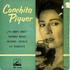 Discos de vinilo: CONCHITA PIQUER. PA QUIEN SERA, MANOLO REYES, SIEMPRE SEVILLA, LA MARIANA. Lote 26560986