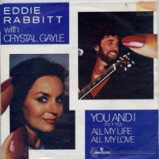 Discos de vinilo: EDDIE RABBITT WITH CRYSTAL GAYLE / YOU AND I / ALL MY LIFE, ALL MY LOVE (SINGLE 82). Lote 21983187