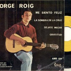Disques de vinyle: EP PORTADA DOBLE 45 RPM / JORGE ROIG / ME SIENTO FELIZ //// EDITADO POR VICTORIA . Lote 22040805