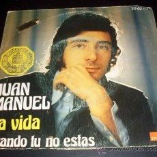 Discos de vinilo: JUAN MANUEL - LA VIDA + CUANDO TU NO ESTAS - SINGLE POLYDOR 1973. Lote 22126863