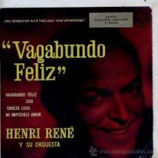 Discos de vinilo: HENRI RENE Y SU ORQUESTA / VAGABUNDO FELIZ / CABEZA LOCA / MI IMPOSIBLE AMOR + 1 (EP). Lote 22268901