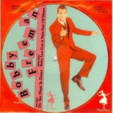Discos de vinilo: BOBBY FREEMAN - SINGLE VINILO PICTURE DISC - LTD 1000 COPIAS - NUEVO - FOTODISCO MUY RARO!!. Lote 29617862