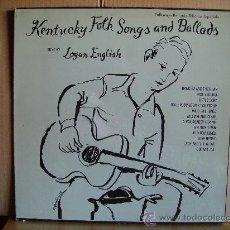 Discos de vinilo: LOGAN ENGLISH ---- KENTUCKY FOLK SONGS AND BALLADS. Lote 22351565