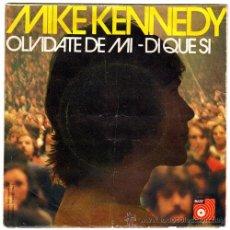Discos de vinilo: MIKE KENNEDY – OLVIDATE DE MI / DI QUE SI – SG SPAIN 1974 – BASF 0152175. Lote 22559877