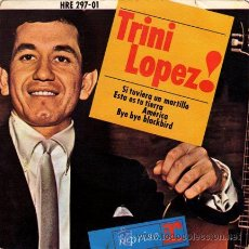 Discos de vinilo: TRINI LOPEZ ··· SI TUVIERA UN MARTILLO / ESTA ES TU TIERRA / AMERICA / BYE BYE BLACKBI - (EP 45 RPM). Lote 22608206