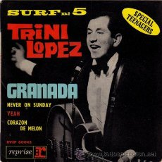 Discos de vinilo: TRINI LOPEZ ··· GRANADA / NEVER ON SUNDAY / YEAH / CORAZON DE MELON - (EP 45 RPM). Lote 22608383