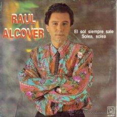Discos de vinilo: RAÚL ALCOVER: EL SOL SIEMPRE SALE / SOLEÁ, SOLEÁ (SINGLE). Lote 22726905
