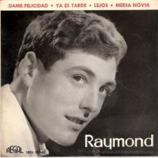 Discos de vinilo: RAYMOND - DAME FELICIDAD + 3 (EP DE 4 CANCIONES) EMI 1963 - EX/EX. Lote 25823388