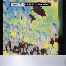 Discos de vinilo: OPUS III TALK TO THE WIND. Lote 23146987