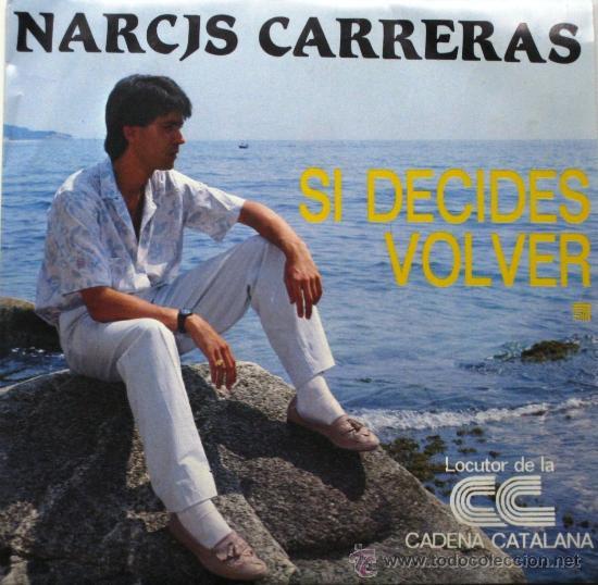 NARCÍS CARRERAS - SI DECIDES VOLVER - SINGLE 1986 OPEN RECORDS BPY (Música - Discos - Singles Vinilo - Solistas Españoles de los 70 a la actualidad)