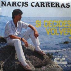 Discos de vinilo: NARCÍS CARRERAS - SI DECIDES VOLVER - SINGLE 1986 OPEN RECORDS BPY. Lote 26933803