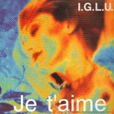 Discos de vinilo: I.G.L.U. - JE T'AIME - MAXISINGLE 1990. Lote 23267778