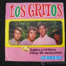 Discos de vinilo: LOS GRITOS // VUELVO A MI TIERRA - ESTOY DE VACACIONES. Lote 25238678