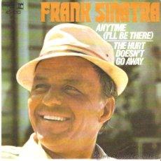 Discos de vinilo: SINGLE FRANK SINATRA - ANYTIME (CADA VEZ) - THE HURT DOESN'T GO AWAY. Lote 23550422