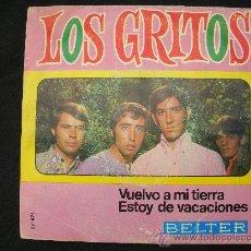 Discos de vinilo: LOS GRITOS // VUELVO A MI TIERRA - ESTOY DE VACACIONES. Lote 25794988