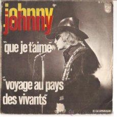 Discos de vinilo: SINGLE JOHNNY HALLYDAY - QUE JE T'AIME - VOYAGE AU PAYS DES VIVANTS EDITADO EN FRANCIA POR PHILIPS. Lote 23703025