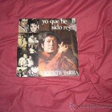 Discos de vinilo: VICENTE PARRA SINGLE YO QUE HE SIDO REY 1973 VER FOTO ADICIONAL DIRESA PROMOCIONAL. Lote 23758951