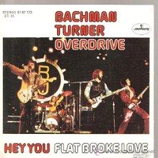 Discos de vinilo: SINGLE BACHMAN TURNER OVERDRIVE - HEY YOU . Lote 23945077