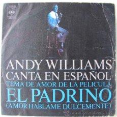 Discos de vinilo: ANDY WILLIAMS - TEMA DE EL PADRINO - CANTADO EN ESPAÑOL - SINGLE 1972. Lote 24129698