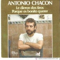 Discos de vinilo: ANTINIO CHACON , LE DIERON DOS TIROS. Lote 24152626