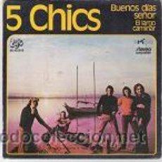 Discos de vinilo: 5 CHICS-BUENOS DIAS SEÑOR-EL LARGO CAMINAR-. Lote 24163865